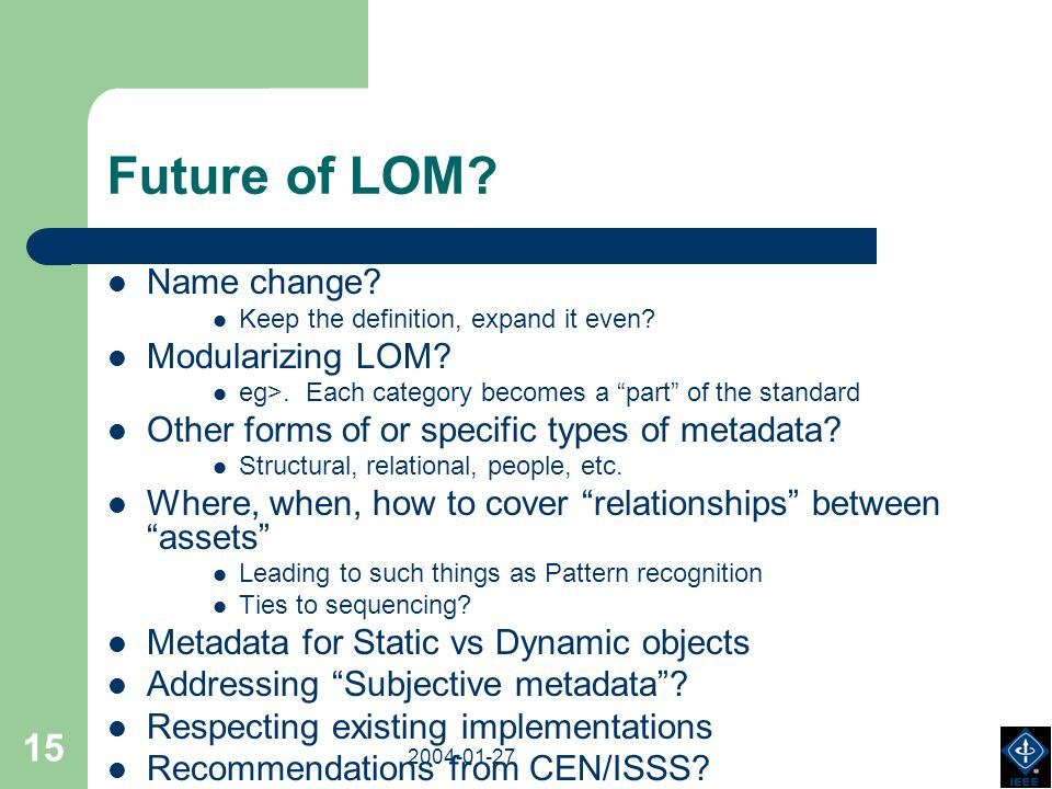 2003-18-03 2004-01-27 15 Future of LOM? Name change? Keep the definition, expand it even? Modularizing LOM? eg>. Each category becomes a part of the s