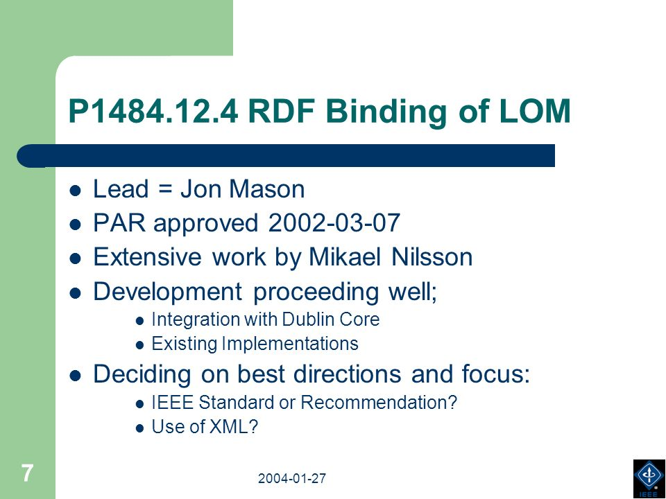 2003-18-03 2004-01-27 7 P1484.12.4 RDF Binding of LOM Lead = Jon Mason PAR approved 2002-03-07 Extensive work by Mikael Nilsson Development proceeding