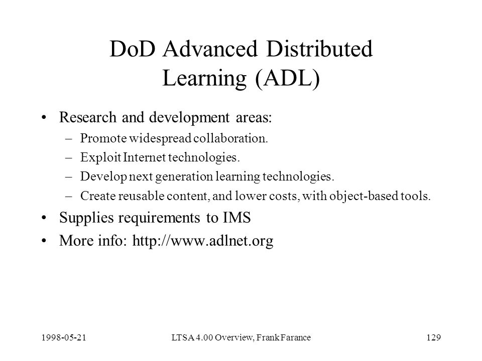 LTSA 4.00 Overview, Frank Farance129 DoD Advanced Distributed Learning (ADL) Research and development areas: –Promote widespread collaboration.