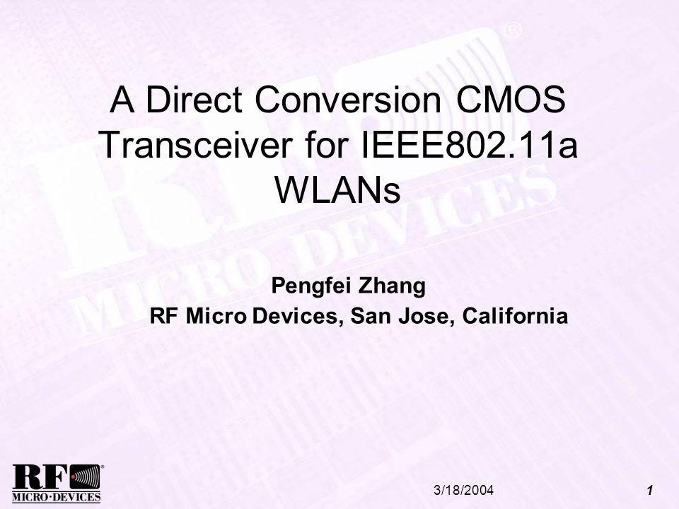 3/18/20041 A Direct Conversion CMOS Transceiver for IEEE802.11a WLANs Pengfei Zhang RF Micro Devices, San Jose, California