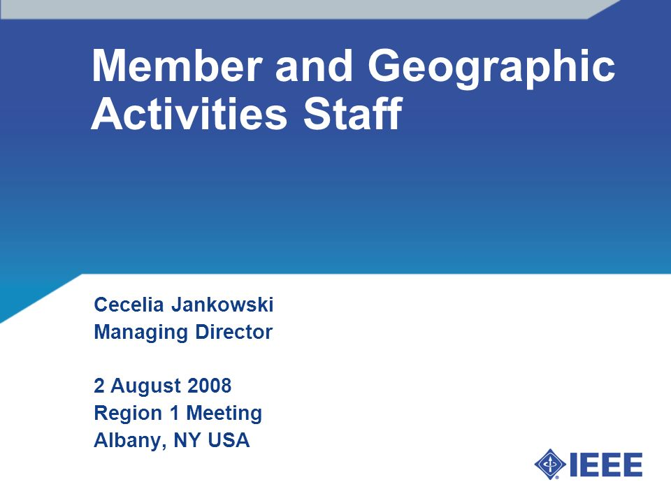 Member and Geographic Activities Staff Cecelia Jankowski Managing Director 2 August 2008 Region 1 Meeting Albany, NY USA