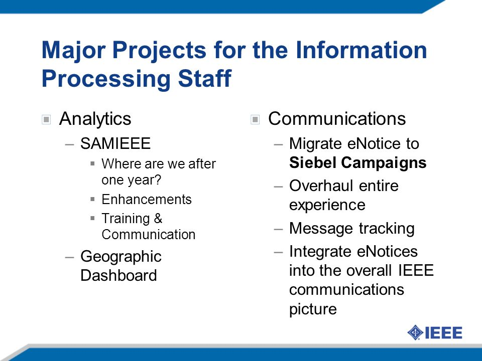 Major Projects for the Information Processing Staff Analytics –SAMIEEE Where are we after one year.