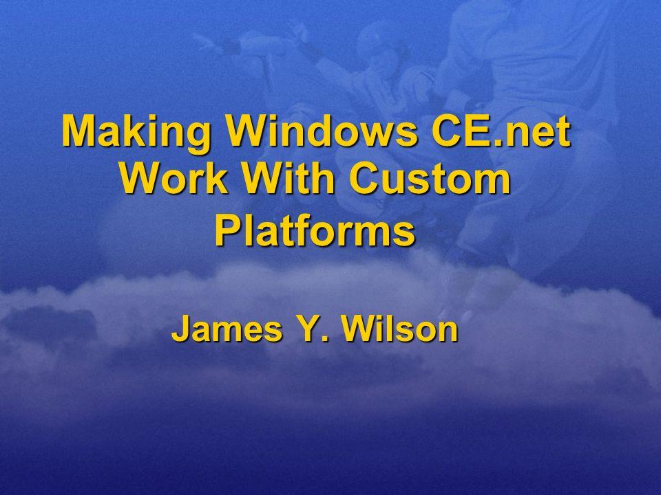 Making Windows CE.net Work With Custom Platforms James Y. Wilson