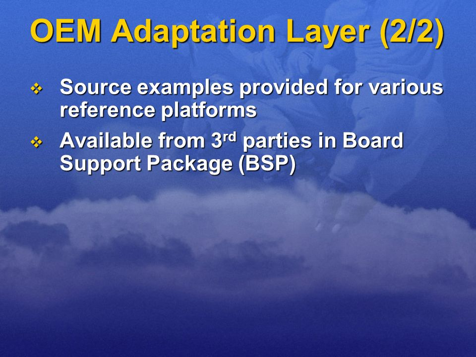 OEM Adaptation Layer (2/2) Source examples provided for various reference platforms Source examples provided for various reference platforms Available