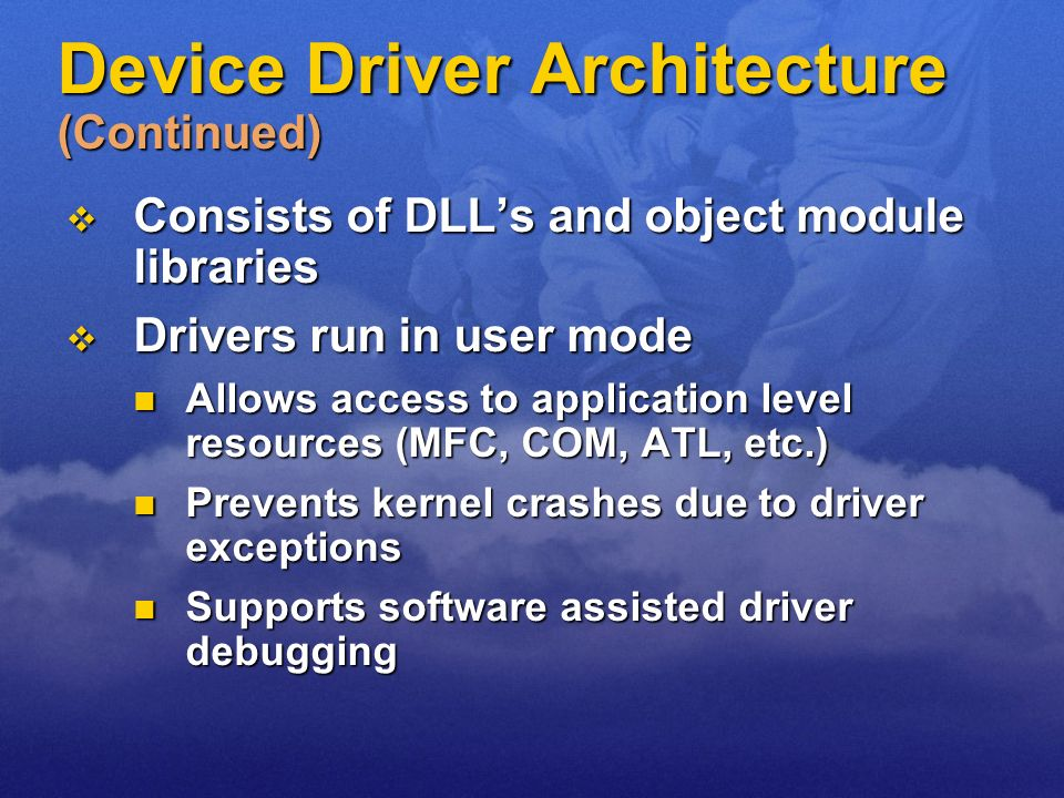 Consists of DLLs and object module libraries Consists of DLLs and object module libraries Drivers run in user mode Drivers run in user mode Allows acc