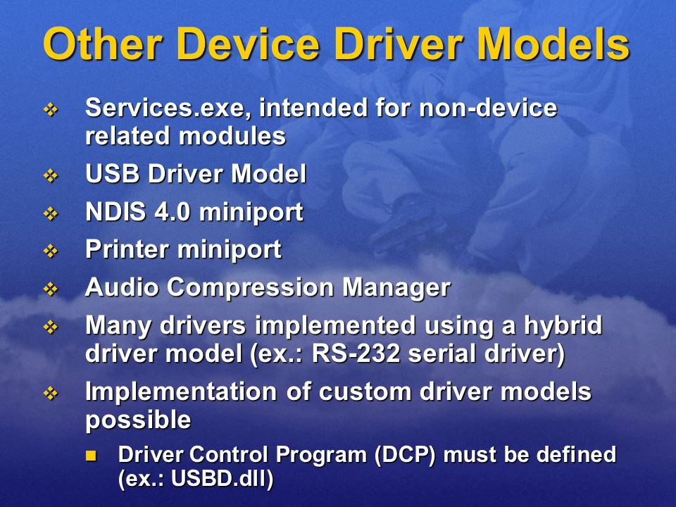 Other Device Driver Models Services.exe, intended for non-device related modules Services.exe, intended for non-device related modules USB Driver Mode