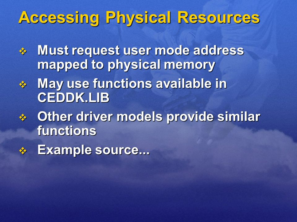 Accessing Physical Resources Must request user mode address mapped to physical memory Must request user mode address mapped to physical memory May use