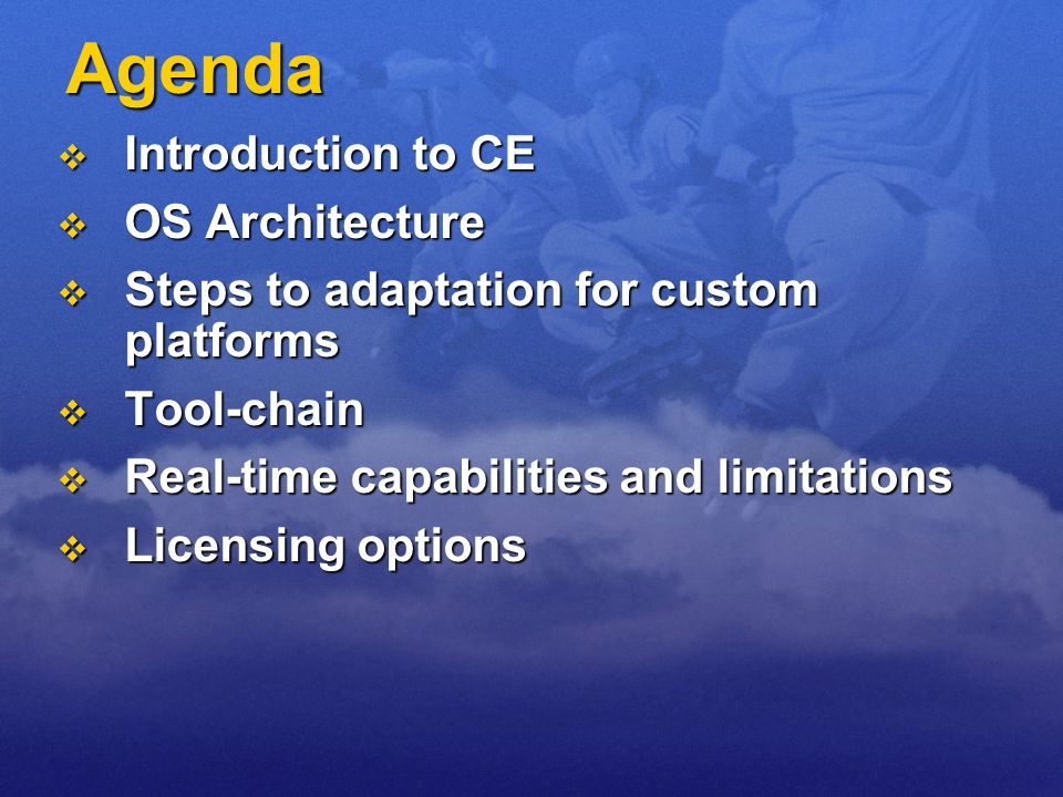 Agenda Introduction to CE Introduction to CE OS Architecture OS Architecture Steps to adaptation for custom platforms Steps to adaptation for custom p