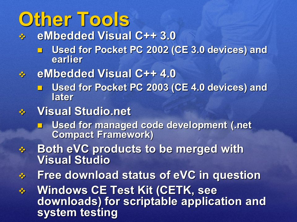 Other Tools eMbedded Visual C++ 3.0 eMbedded Visual C++ 3.0 Used for Pocket PC 2002 (CE 3.0 devices) and earlier Used for Pocket PC 2002 (CE 3.0 devic