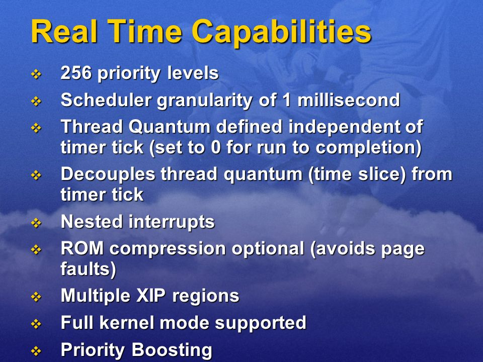 Real Time Capabilities 256 priority levels 256 priority levels Scheduler granularity of 1 millisecond Scheduler granularity of 1 millisecond Thread Qu