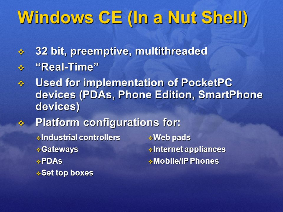Windows CE (In a Nut Shell) 32 bit, preemptive, multithreaded 32 bit, preemptive, multithreaded Real-Time Real-Time Used for implementation of PocketP
