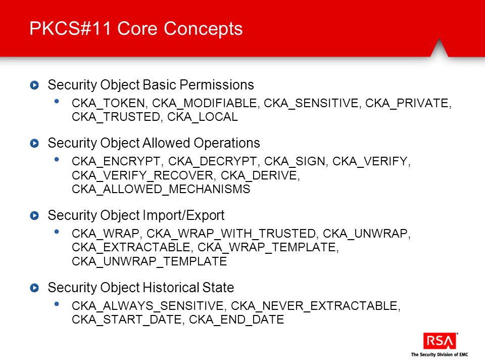 Security Object Basic Permissions CKA_TOKEN, CKA_MODIFIABLE, CKA_SENSITIVE, CKA_PRIVATE, CKA_TRUSTED, CKA_LOCAL Security Object Allowed Operations CKA