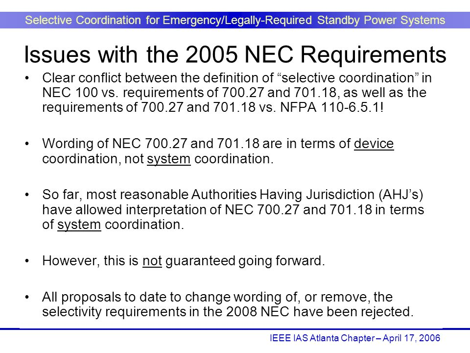 IEEE IAS Atlanta Chapter – April 17, 2006 Selective Coordination for Emergency/Legally-Required Standby Power Systems Clear conflict between the defin