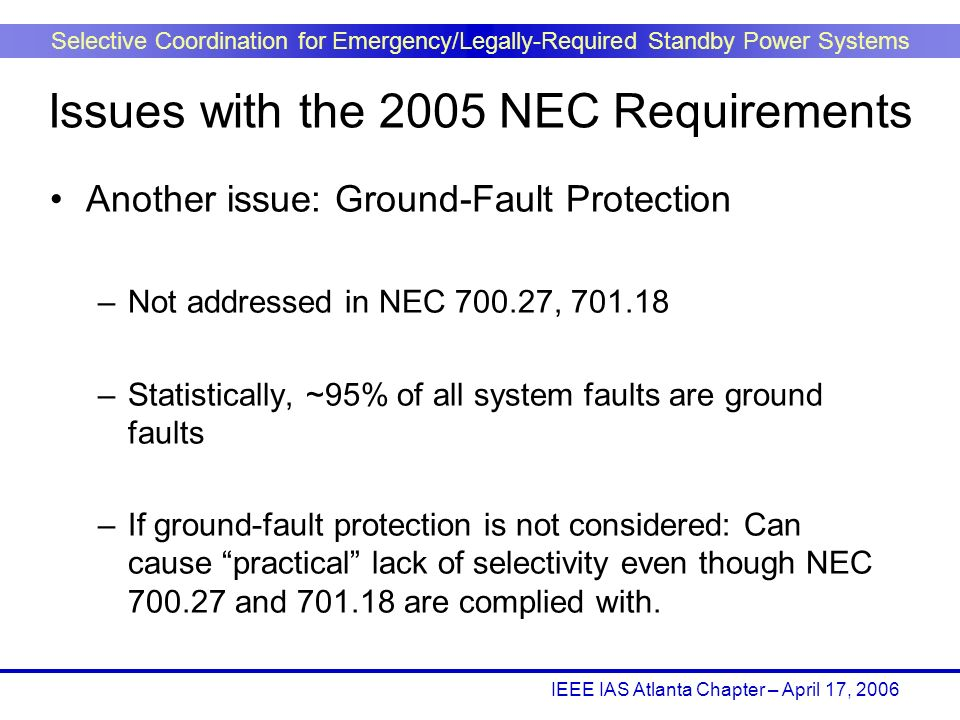 IEEE IAS Atlanta Chapter – April 17, 2006 Selective Coordination for Emergency/Legally-Required Standby Power Systems Another issue: Ground-Fault Prot