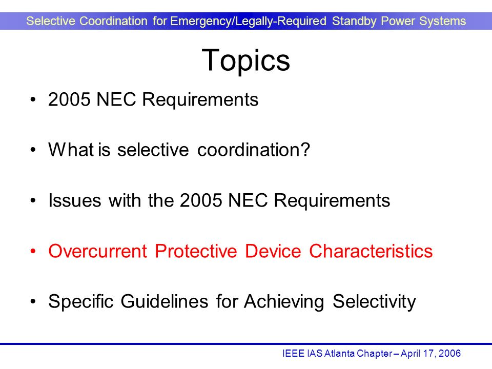 IEEE IAS Atlanta Chapter – April 17, 2006 Selective Coordination for Emergency/Legally-Required Standby Power Systems Topics 2005 NEC Requirements Wha