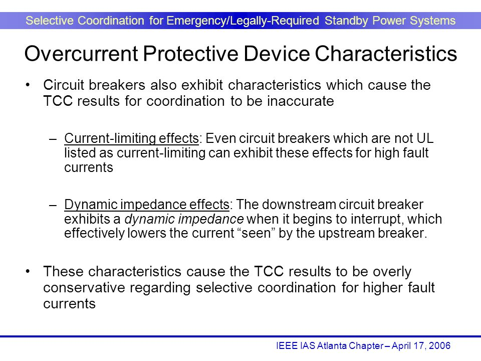 IEEE IAS Atlanta Chapter – April 17, 2006 Selective Coordination for Emergency/Legally-Required Standby Power Systems Circuit breakers also exhibit ch
