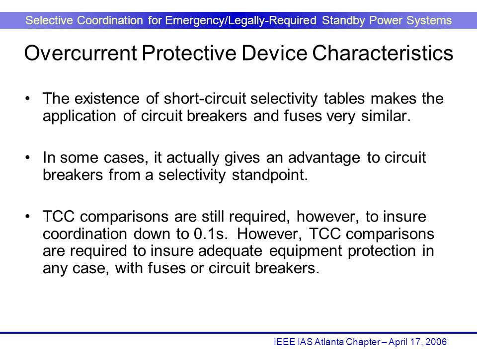 IEEE IAS Atlanta Chapter – April 17, 2006 Selective Coordination for Emergency/Legally-Required Standby Power Systems The existence of short-circuit s