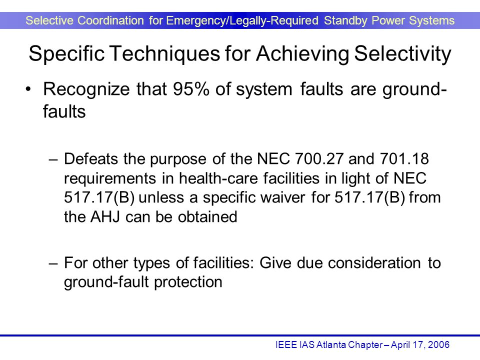 IEEE IAS Atlanta Chapter – April 17, 2006 Selective Coordination for Emergency/Legally-Required Standby Power Systems Recognize that 95% of system fau