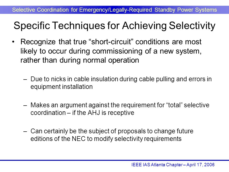 IEEE IAS Atlanta Chapter – April 17, 2006 Selective Coordination for Emergency/Legally-Required Standby Power Systems Recognize that true short-circui