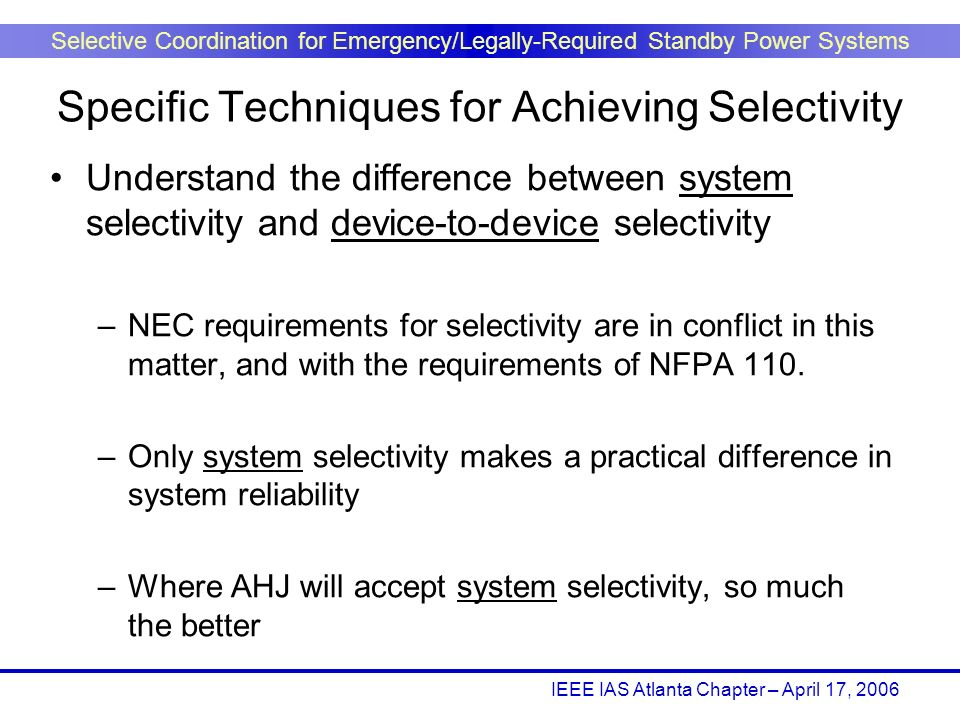 IEEE IAS Atlanta Chapter – April 17, 2006 Selective Coordination for Emergency/Legally-Required Standby Power Systems Understand the difference betwee