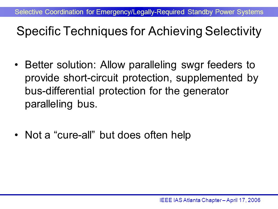 IEEE IAS Atlanta Chapter – April 17, 2006 Selective Coordination for Emergency/Legally-Required Standby Power Systems Better solution: Allow paralleli