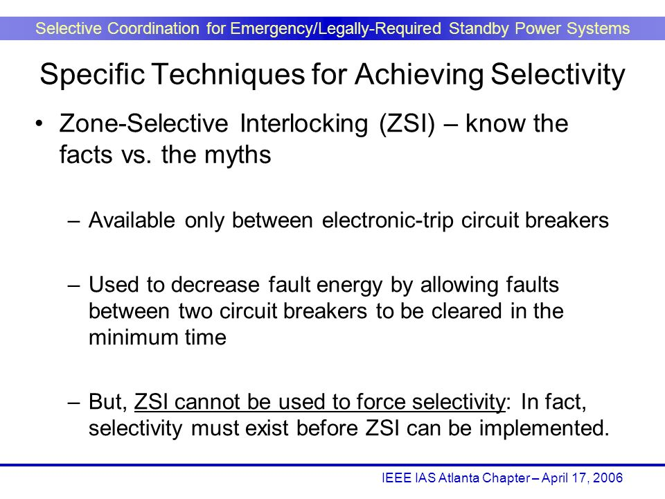 IEEE IAS Atlanta Chapter – April 17, 2006 Selective Coordination for Emergency/Legally-Required Standby Power Systems Zone-Selective Interlocking (ZSI