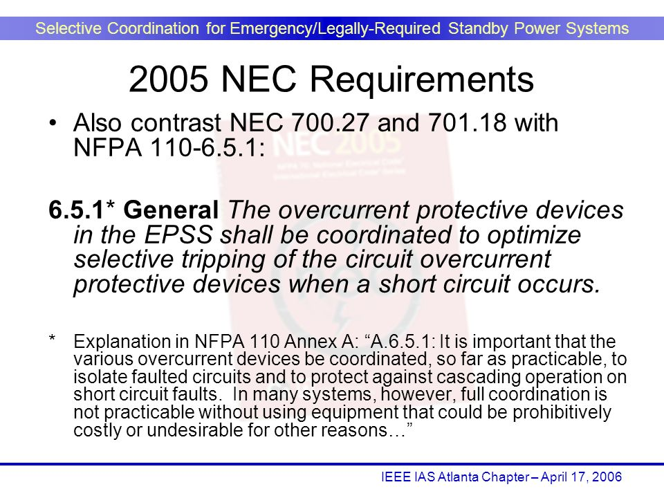 IEEE IAS Atlanta Chapter – April 17, 2006 Selective Coordination for Emergency/Legally-Required Standby Power Systems 2005 NEC Requirements Also contr