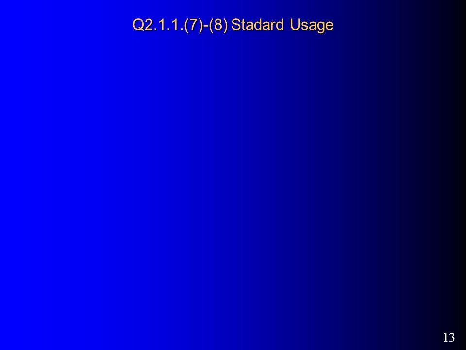 13 Q2.1.1.(7)-(8) Stadard Usage