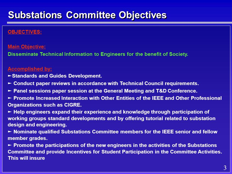 3 Substations Committee Objectives OBJECTIVES: Main Objective: Disseminate Technical Information to Engineers for the benefit of Society.