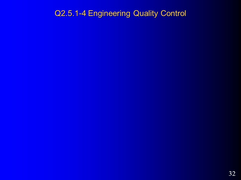 32 Q Engineering Quality Control