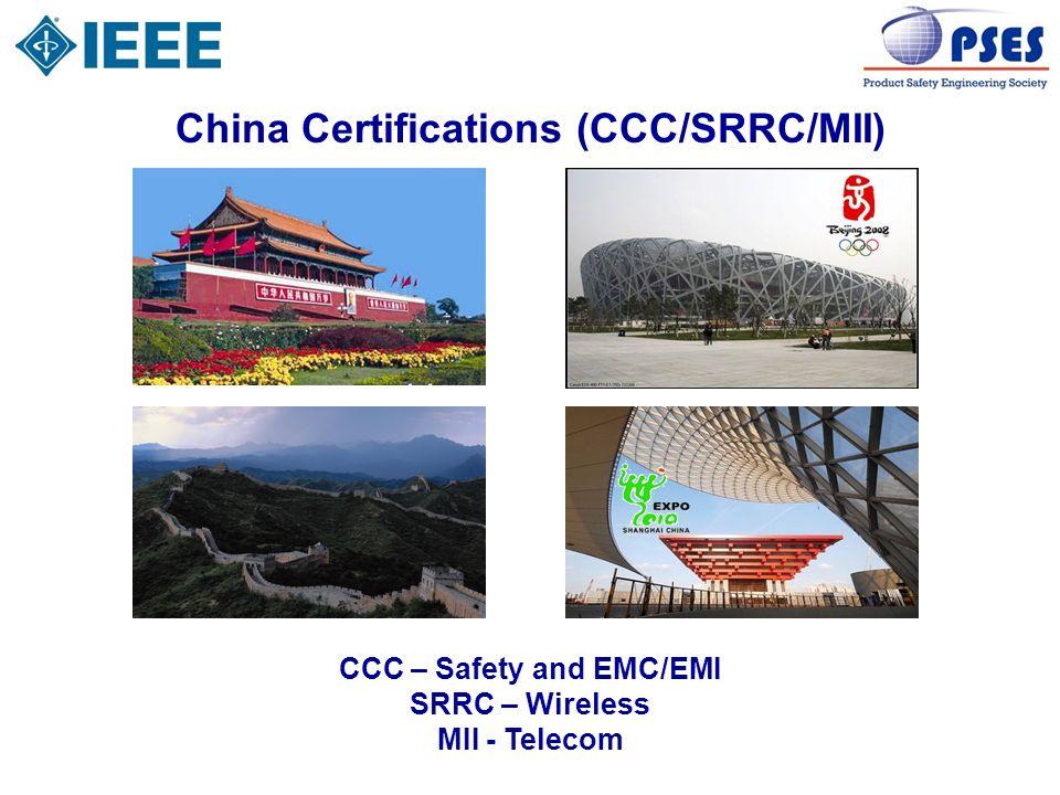 China Certifications (CCC/SRRC/MII) CCC – Safety and EMC/EMI SRRC – Wireless MII - Telecom
