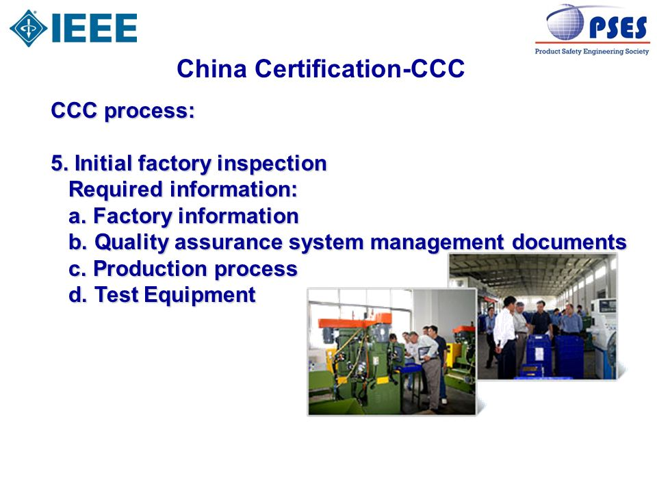 China Certification-CCC CCC process: 5. Initial factory inspection Required information: Required information: a. Factory information a. Factory infor