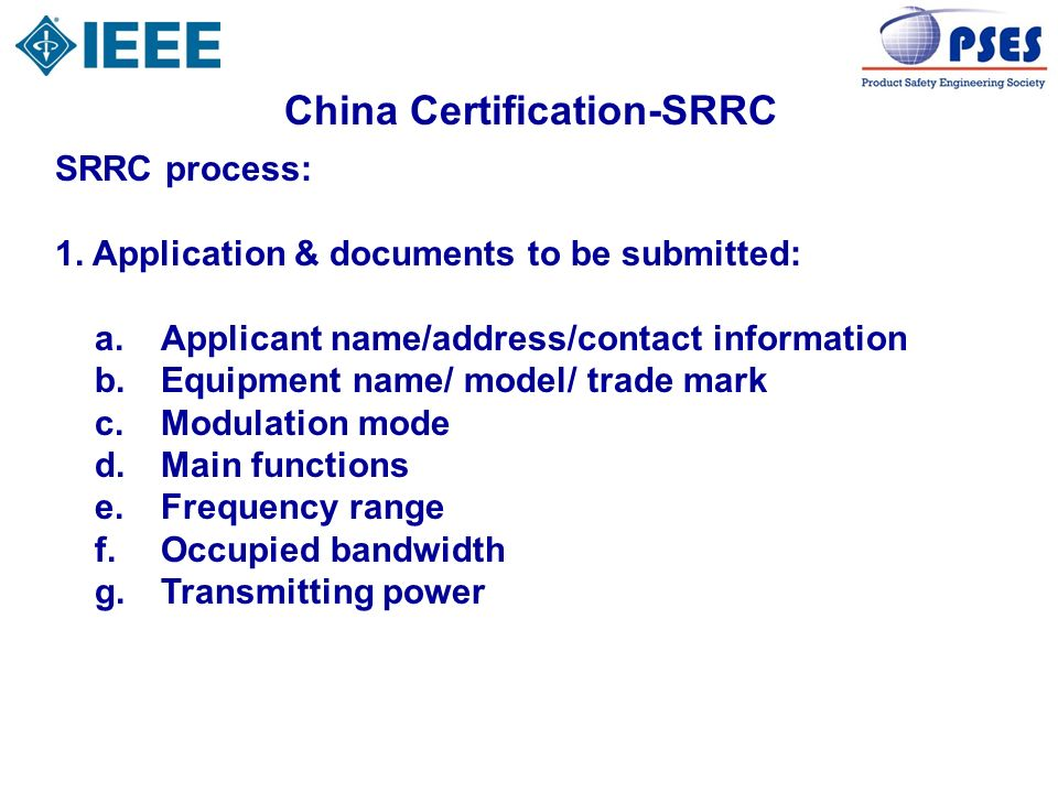 China Certification-SRRC SRRC process: 1. Application & documents to be submitted: a. Applicant name/address/contact information b. Equipment name/ mo