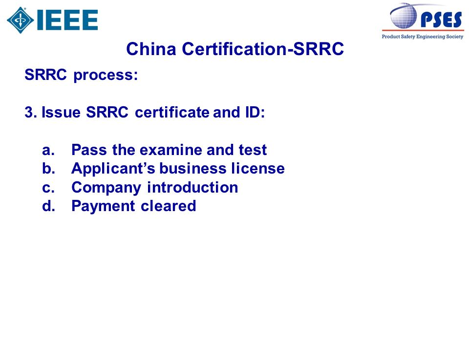 China Certification-SRRC SRRC process: 3. Issue SRRC certificate and ID: a. Pass the examine and test b. Applicants business license c. Company introd