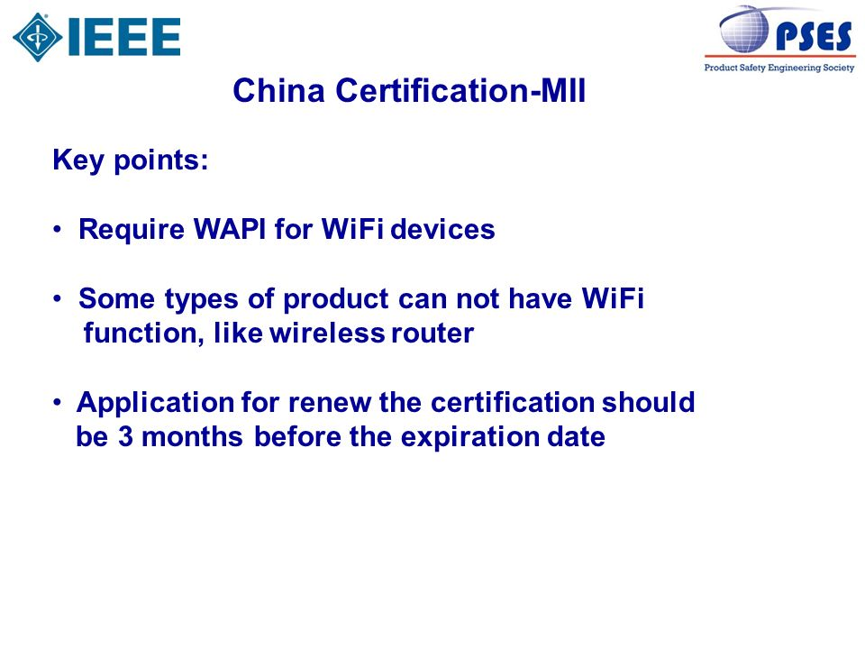 China Certification-MII Key points: Require WAPI for WiFi devices Some types of product can not have WiFi function, like wireless router Application f