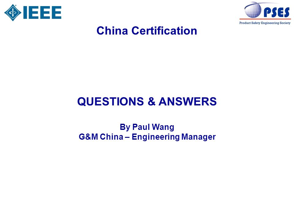 China Certification QUESTIONS & ANSWERS By Paul Wang G&M China – Engineering Manager