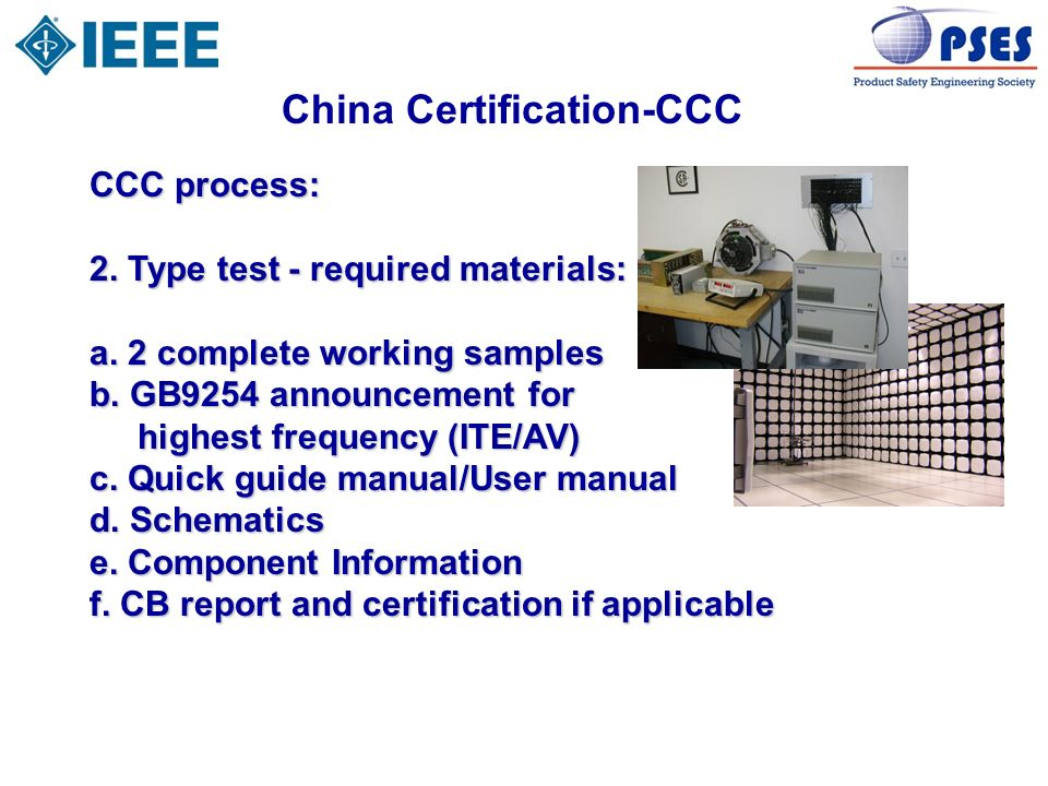 China Certification-CCC CCC process: 2. Type test - required materials: a. 2 complete working samples b. GB9254 announcement for highest frequency (IT