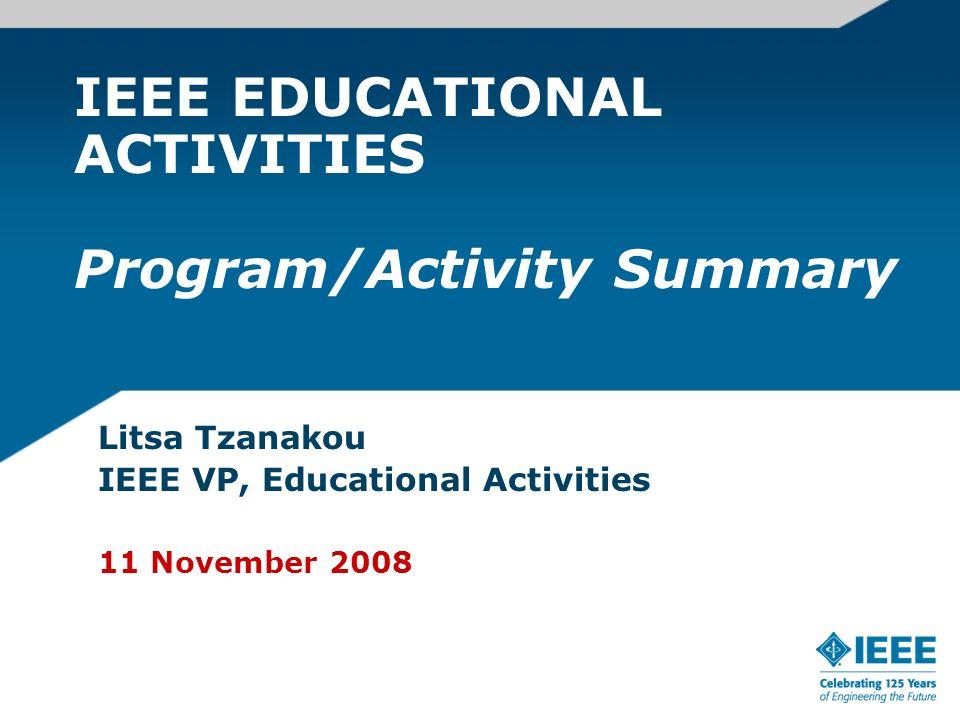 IEEE EDUCATIONAL ACTIVITIES Program/Activity Summary Litsa Tzanakou IEEE VP, Educational Activities 11 November 2008