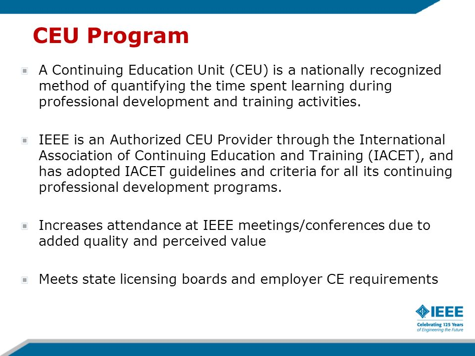 CEU Program A Continuing Education Unit (CEU) is a nationally recognized method of quantifying the time spent learning during professional development and training activities.