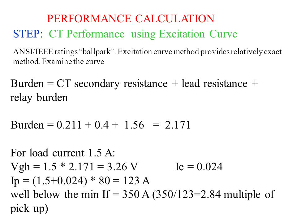 PERFORMANCE CALCULATION STEP: CT Performance using Excitation Curve ANSI/IEEE ratings ballpark. Excitation curve method provides relatively exact meth