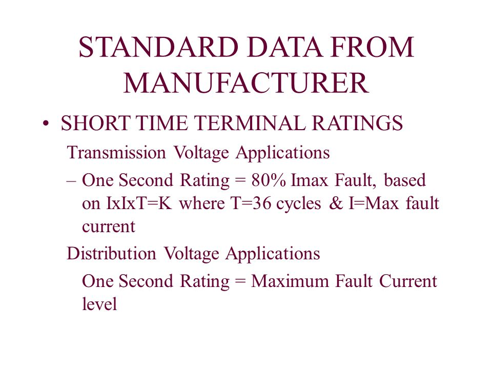 STANDARD DATA FROM MANUFACTURER SHORT TIME TERMINAL RATINGS Transmission Voltage Applications –One Second Rating = 80% Imax Fault, based on IxIxT=K wh