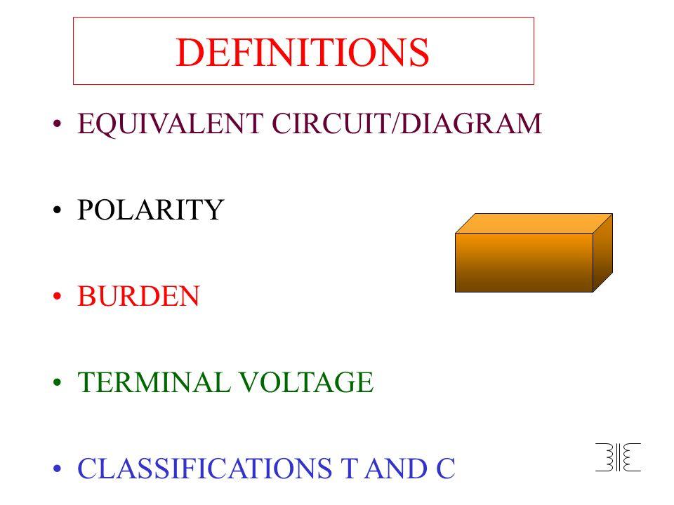 DEFINITIONS EQUIVALENT CIRCUIT/DIAGRAM POLARITY BURDEN TERMINAL VOLTAGE CLASSIFICATIONS T AND C