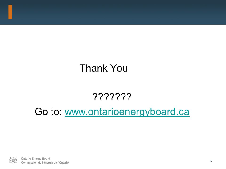 17 Thank You Go to: www.ontarioenergyboard.cawww.ontarioenergyboard.ca
