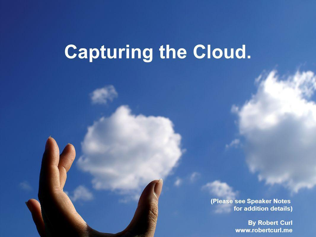 Capturing the Cloud.