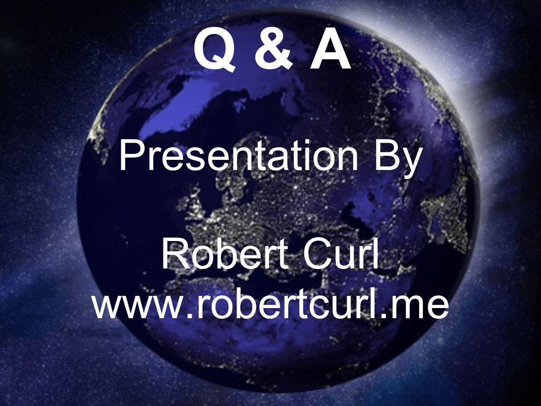 Q & A Presentation By Robert Curl
