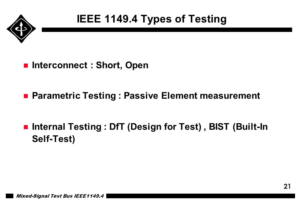Mixed-Signal Test Bus IEEE1149.4 21 IEEE 1149.4 Types of Testing n Interconnect : Short, Open n Parametric Testing : Passive Element measurement n Int