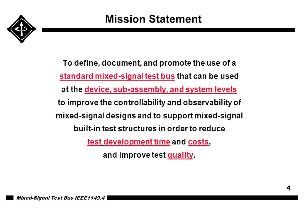 Mixed-Signal Test Bus IEEE1149.4 4 Mission Statement To define, document, and promote the use of a standard mixed-signal test bus that can be used at