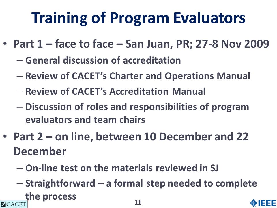 11 Training of Program Evaluators Part 1 – face to face – San Juan, PR; 27-8 Nov 2009 – General discussion of accreditation – Review of CACETs Charter