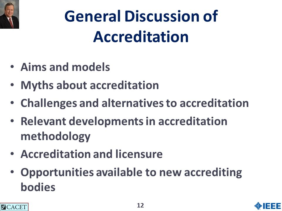12 General Discussion of Accreditation Aims and models Myths about accreditation Challenges and alternatives to accreditation Relevant developments in