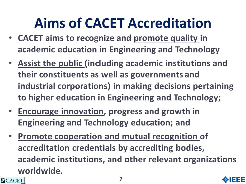 77 Aims of CACET Accreditation CACET aims to recognize and promote quality in academic education in Engineering and Technology Assist the public (incl